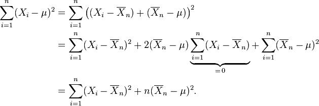 begin{align} sum_{i=1}^n (X_i-mu)^2 &=sum_{i=1}^nbigl((X_i-overline{X}_n)+(overline{X}_n-mu)bigr)^2 &=sum_{i=1}^n(X_i-overline{X}_n)^2 + 2(overline{X}_n-mu)underbrace{sum_{i=1}^n (X_i-overline{X}_n)}_{=,0} + sum_{i=1}^n (overline{X}_n-mu)^2 &=sum_{i=1}^n(X_i-overline{X}_n)^2 + n(overline{X}_n-mu)^2. end{align}
